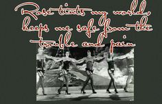 Rocky Horror: Rose tints my world. Favourite quote!