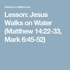 Lesson: Jesus Walks on Water (Matthew 14:22-33, Mark 6:45-52)