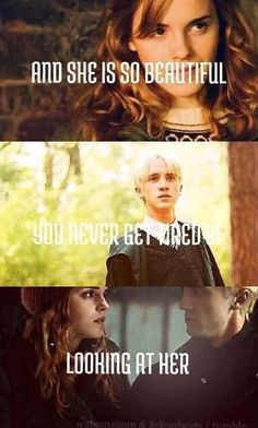 And she is so beautiful, you never get tired of looking at her. TFIOS quote Dramione
