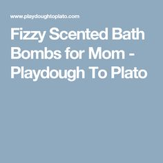 Fizzy Scented Bath Bombs for Mom - Playdough To Plato