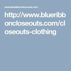http://www.blueribboncloseouts.com/closeouts-clothing