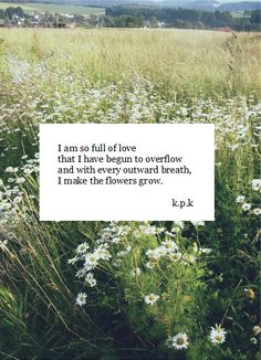 """""""I am so full of love that I have begun to overflow and with every outward…"""