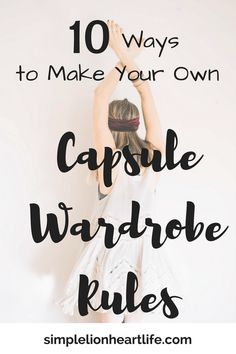 10 Ways to Make Your Own Capsule Wardrobe Rules. Minimalist wardrobe. Declutter your closet.