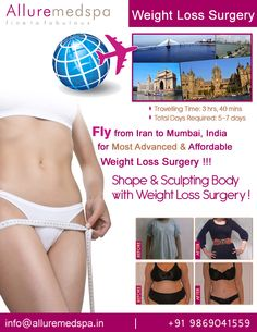 Weight loss surgery is procedure Which Includes obesity, gastric bypass, gastric sleeve etc by Celebrity Weight loss surgeon Dr. Milan Doshi. Fly to India for Weight loss surgery (also known as Bariatric surgery) at affordable price/cost compare to Tehran, Mashhad, Karaj,IRAN at Alluremedspa, Mumbai, India.   For more info- http://www.Alluremedspa-iran.com/cosmetic-surgery/weight-loss-surgery.html