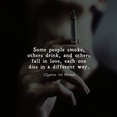 LIFE QUOTES : Some people smoke, others drink, and others fall in love, each… June Quotes, Best Quotes, Quotes And Notes, Words Quotes, Sayings, Cigarette Quotes, Smoking Quotes, Motivational Quotes, Inspirational Quotes