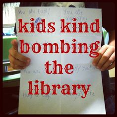 mamascout: guerrilla art :: kind bombing with kids. kids write kind notes and put in library books - cute idea Middle School Libraries, Elementary Library, Elementary Schools, Teen Library, Library Books, Library Ideas, Library Inspiration, Library Card, Children's Books