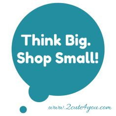 Think Big. Shop Small! Support small business everyday!
