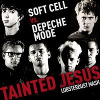 Lobsterdust - Tainted Jesus (Soft Cell vs. Depeche Mode) by lobsterdust on SoundCloud