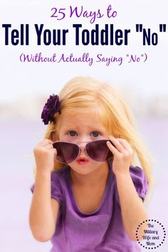 "25 Ways to Tell Your Toddler ""No"" Without Actually Saying ""No"" from Military Wife and Mom"