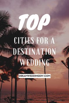 Top Cities In the US For A Destination Wedding