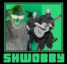 Check out Shwobby on ReverbNation