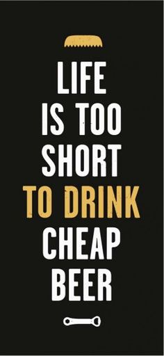 """Life is too short to drink cheap beer"" - La Consigne Beer Chope designed by Yanick Nolet. More Beer, All Beer, Best Beer, Craft Bier, Cheap Beer, Cheap Wine, Beer Poster, Beer Snob, Beer Signs"