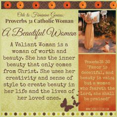 Ode to Feminine Genius: The Proverbs 31 Catholic Woman Introduction - Catholic Sistas - Achieving perfection that is pleasing to God by imitating the Blessed Virgin Mary is the goal of this new series entitled Ode to Feminine Genius: The Proverbs 31 Catholic Woman.  In our quest for doing God's will, intentional homemaking, and becoming a woman of inner beauty by focusing our study in this series of Proverbs 31: 10-31, which tells us: ::click to read more::