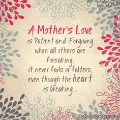 A mother's love. Mothers Day Quotes, Mom Quotes, Mothers Love, Happy Mothers Day, Qoutes, The Joys Of Motherhood, Push Away, Love Is Patient, Sweet Quotes