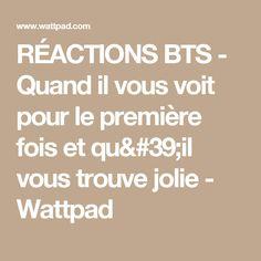 RÉACTIONS BTS - Quand il vous voit pour le première fois et qu'il vous trouve jolie - Wattpad
