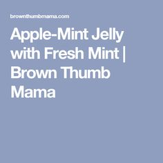 Apple-Mint Jelly with Fresh Mint | Brown Thumb Mama