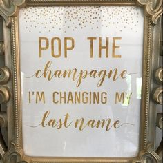 Pop the Champagne I'm changing my last name, Pop The Bubbly She's Getting A Hubby, Bachelorette Party Sign, Gold Bridal Shower - Engagement party planning - Bridal Shower Planning, Bridal Shower Signs, Bridal Shower Party, Bridal Shower Decorations, Party Wedding, Wedding Ideas, Dream Wedding, Bridal Shower Quotes, Engagement Party Decorations