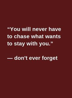 You will never have to chase what wants to stay with you. Click the link to get a FREE numerology reading now. True Quotes, Great Quotes, Quotes To Live By, Motivational Quotes, Inspirational Quotes, Note To Self, Meaningful Quotes, Relationship Quotes, Relationships
