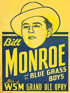 Bill Monroe and His Blue Grass Boys on the Grand Ole Opry Rock Posters, Band Posters, Vintage Concert Posters, Vintage Posters, Bill Monroe, Bluegrass Music, Grand Ole Opry, Folk Music, Lettering