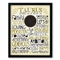 Show off who you are Taurus! Your zodiac sign's positive traits are highlighted in this ready-to-frame print. Who wouldn't love to be known for all of these attributes! Designed with a snug-fit full p