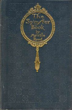 Actually a 1901 dating/courtship guide. Apparently the original has reflective paper in the mirror as if to say the spinster could be YOU. [The Spinster Book by Myrtle Reed]