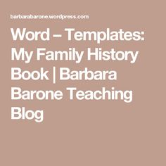 Word – Templates: My Family History Book | Barbara Barone Teaching Blog