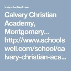 Calvary Christian Academy, Montgomery... http://www.schoolswell.com/school/calvary-christian-academy-montgomery.html