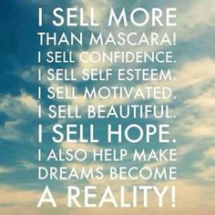 I sell more than mascara! I sell confidence. I sell self esteem. I sell motivated. I sell beautiful. I sell hope. I also make dreams become a reality. Younique is much more than a mascara! Farmasi Cosmetics, Mary Kay Cosmetics, Join Younique, Foundation, Younique Presenter, Change Your Life, Beauty Consultant, How To Become, How To Make