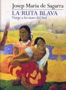 """""""La ruta blava: viatges a les mars del Sud"""" de Josep Maria de Segarra"""