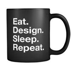 "Eat design sleep repeat Content + Care - Ceramic - Gently Hand Wash - Black Mug, White Imprint - Full wrap, ""Eat design sleep repeat"" Graphic on both sides. - C-Handle Size - 11 oz Weight: lbs Shi Graphic Design Quotes, Logo Design, Responsive Web Design, Cool Mugs, Funny Design, Corporate Gifts, Mug Designs, Photo Illustration, Pattern Design"