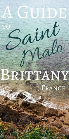 a guide to saint malo what to see in brittany france