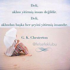 Deli, aklını yitirmiş insan değildir.  Deli, aklından başka her şeyini yitirmiş insandır.   - Gilbert Keith Chesterton  #sözler #anlamlısözler #güzelsözler #manalısözler #özlüsözler #alıntı #alıntılar #alıntıdır #alıntısözler #şiir Beautiful Words, Cool Designs, Place Cards, Place Card Holders, Wisdom, Quotes, Quotations, Tone Words, Pretty Words