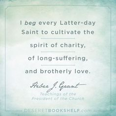 Heber J Grant Saints to cultivate the spirit of charity Lds