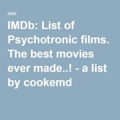 IMDb: List of Psychotronic films. The best movies ever made..! - a list by cookemd