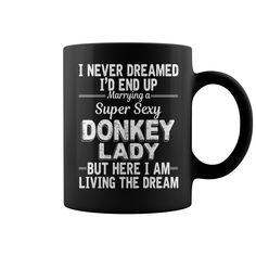 I Never Dreamed ID End Up Marrying A Super Sexy Donkey Lady Mug donkey t shirt, donkey t shirt uk, donkey kong t shirt, shrek donkey t shirt, donkey show t shirt, crazy donkey t shirt, bad donkey t shirt, swamp donkey t shirt, donkey basketball t shirt, donkey sanctuary t shirt, t shirt donkey kong, democrat donkey t shirt, donkey kong t shirt
