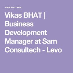 Vikas BHAT | Business Development Manager at Sam Consultech - Levo