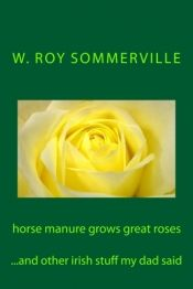 Horse Manure Grows Great Roses by W.roy sommerville - OnlineBookClub.org Book of the Day! @Roysommerville @OnlineBookClub
