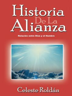 HISTORIA DE LA ALIANZA (Spanish Edition) by CELESTE ROLDÁN. $4.26. 267 pages. Publisher: iUniverse (December 22, 2011)