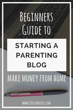 Starting a Parenting Blog   BEGINNERS GUIDE   Step by Step Tutorial to start a mom blog and make money from home.