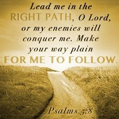 Lead me, Yahweh, in your righteousness because of my enemies. Make your way…