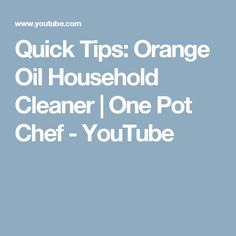 Quick Tips: Orange Oil Household Cleaner | One Pot Chef - YouTube
