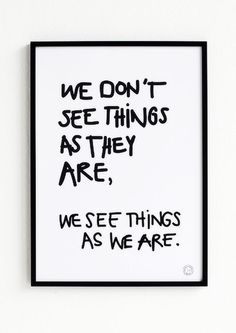 """We don't see things as they are, we see things as we are."" Image- Enter To Exit on tumblr"