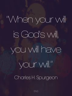 Line up your will with His will!