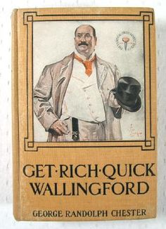 Get-Rich-Quick Wallingford : A Cheerful Account of the Rise and Fall of an American Business Buccaneer