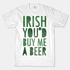 Irish You'd Buy Me A Beer (tee)
