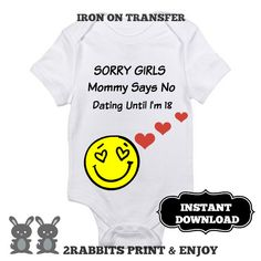 """Iron On Transfer Bodysuit Funny Baby Sayings Print Yourself-""""Sorry Girls, Mommy Says No Dating Until I'm 18""""-Instant Download by 2RabbitsPrintEnjoy on Etsy #babygift #gagbabyfift #funnybabysaying #ironontransferpaper #diybabygift"""