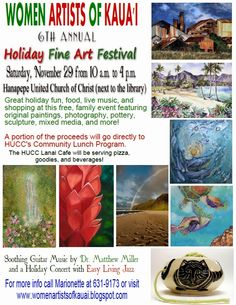 Women Artists of Kaua'i: 6th Annual Holiday Fine Art Festival 2014  on Saturday, November 29, 2014 from 10 a.m. to 4 p. m. at Hanapepe United Church of Christ (next to the library).