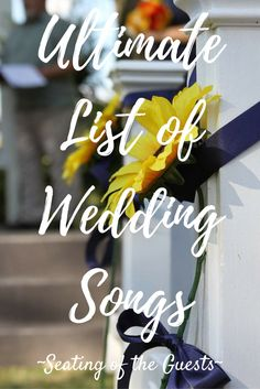 Need some background music for when your guests are being seated at your wedding? Well I've got you covered with this Ultimate list!
