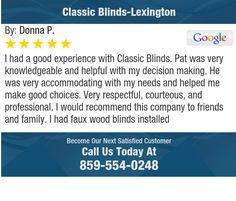 I had a good experience with Classic Blinds.  Pat was very knowledgeable and helpful with...