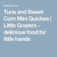 Tuna and Sweet Corn Mini Quiches | Little Grazers - delicious food for little hands